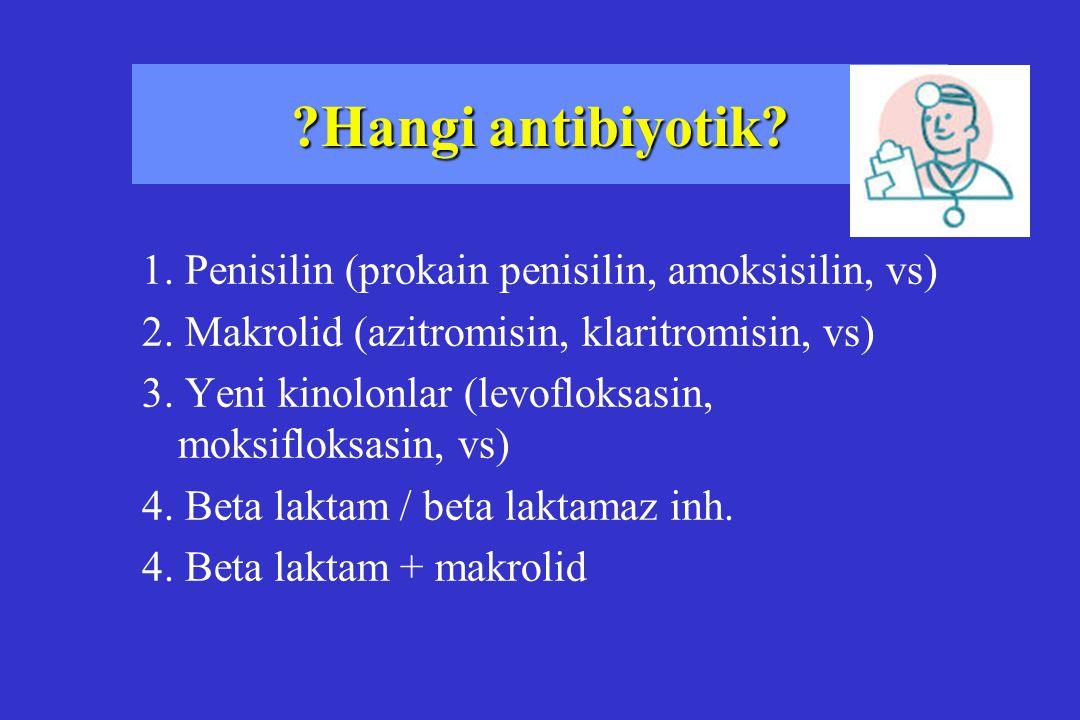 ?Hangi antibiyotik? 1. Penisilin (prokain penisilin, amoksisilin, vs) 2. Makrolid (azitromisin, klaritromisin, vs) 3. Yeni kinolonlar (levofloksasin,