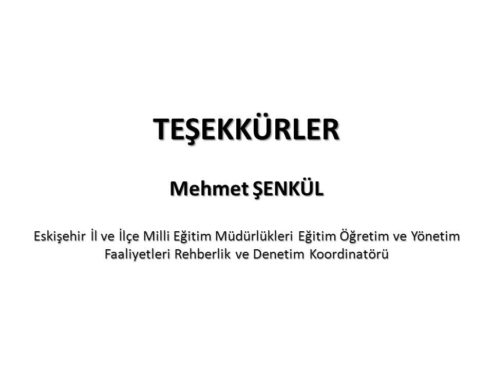 TEŞEKKÜRLER Mehmet ŞENKÜL Eskişehir İl ve İlçe Milli Eğitim Müdürlükleri Eğitim Öğretim ve Yönetim Faaliyetleri Rehberlik ve Denetim Koordinatörü