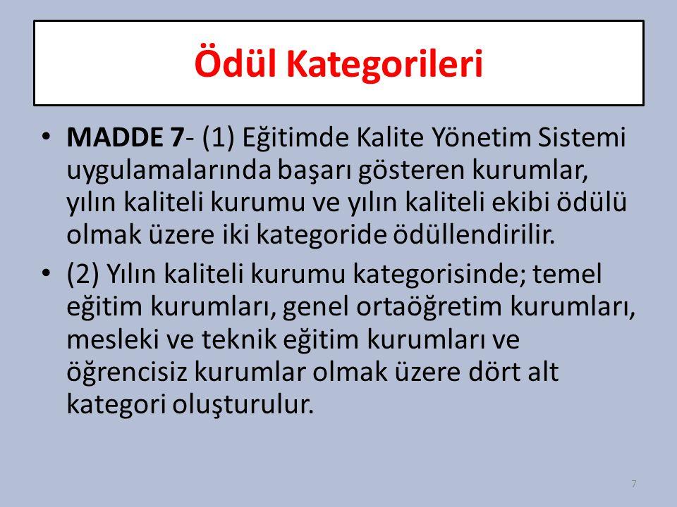 Ödül Kategorileri MADDE 7- (1) Eğitimde Kalite Yönetim Sistemi uygulamalarında başarı gösteren kurumlar, yılın kaliteli kurumu ve yılın kaliteli ekibi