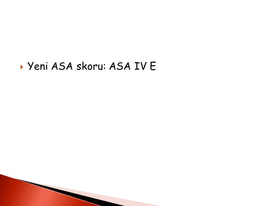  Yeni ASA skoru: ASA IV E