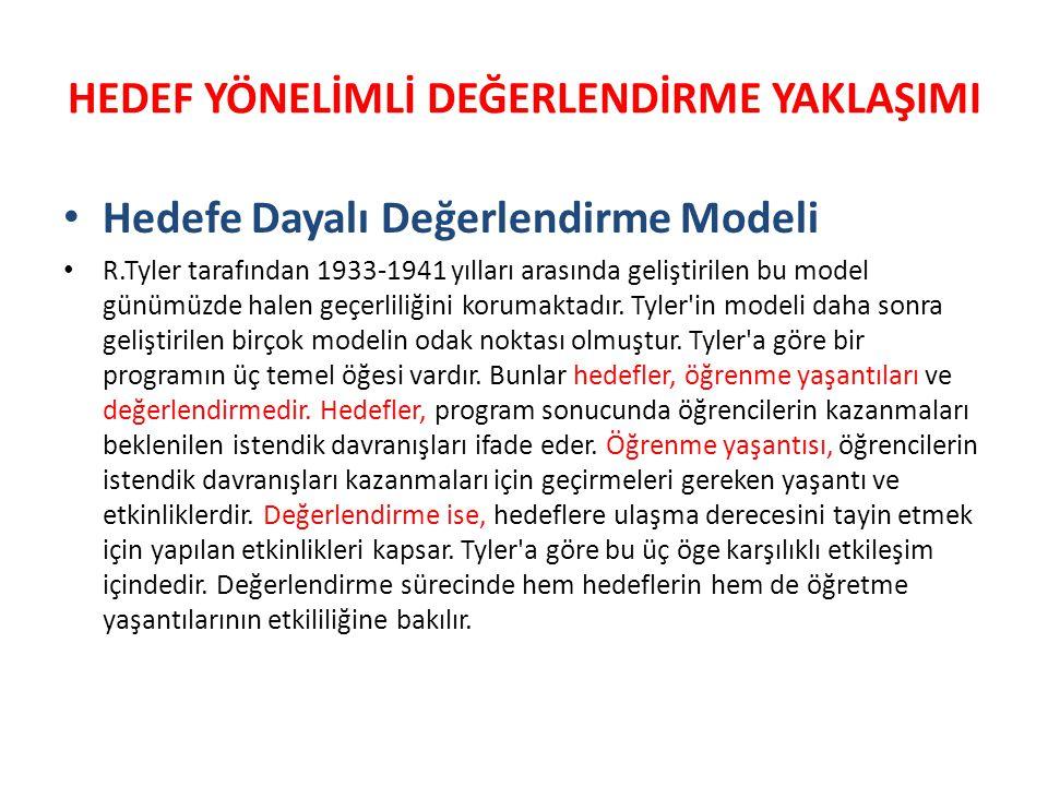 HEDEF YÖNELİMLİ DEĞERLENDİRME YAKLAŞIMI Hedefe Dayalı Değerlendirme Modeli R.Tyler tarafından 1933-1941 yılları arasında geliştirilen bu model günümüzde halen geçerliliğini korumaktadır.
