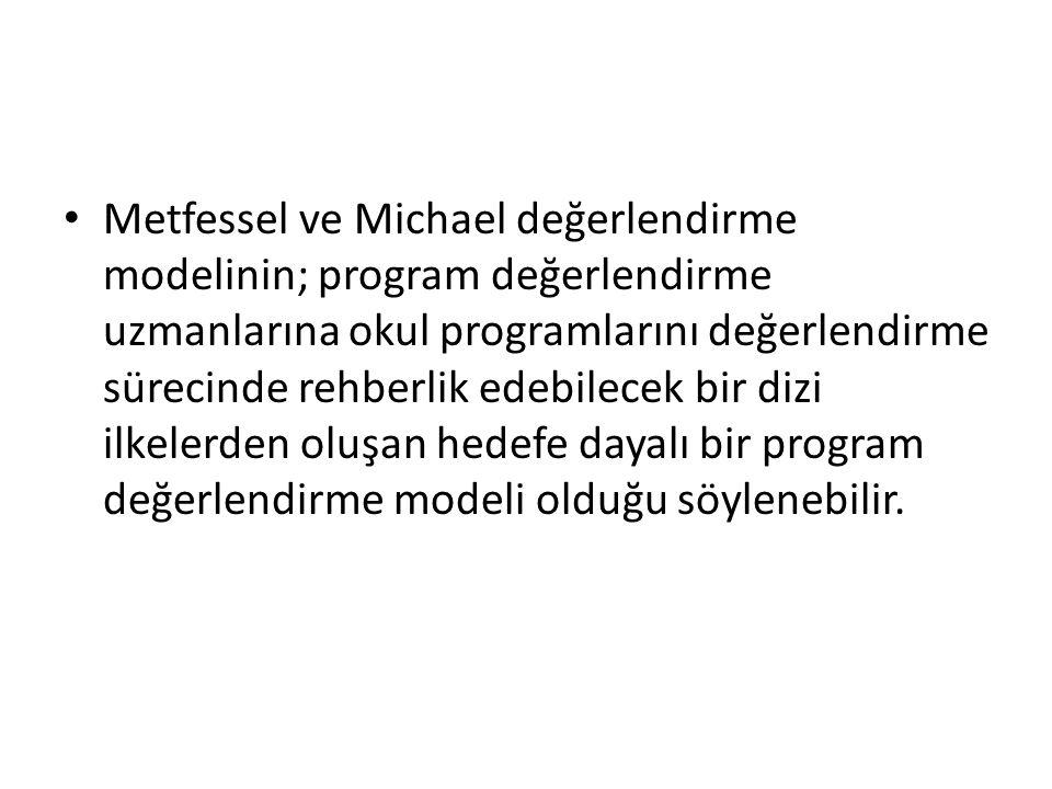 Metfessel ve Michael değerlendirme modelinin; program değerlendirme uzmanlarına okul programlarını değerlendirme sürecinde rehberlik edebilecek bir dizi ilkelerden oluşan hedefe dayalı bir program değerlendirme modeli olduğu söylenebilir.