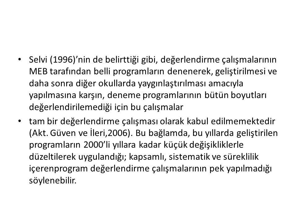 Selvi (1996)'nin de belirttiği gibi, değerlendirme çalışmalarının MEB tarafından belli programların denenerek, geliştirilmesi ve daha sonra diğer okullarda yaygınlaştırılması amacıyla yapılmasına karşın, deneme programlarının bütün boyutları değerlendirilemediği için bu çalışmalar tam bir değerlendirme çalışması olarak kabul edilmemektedir (Akt.