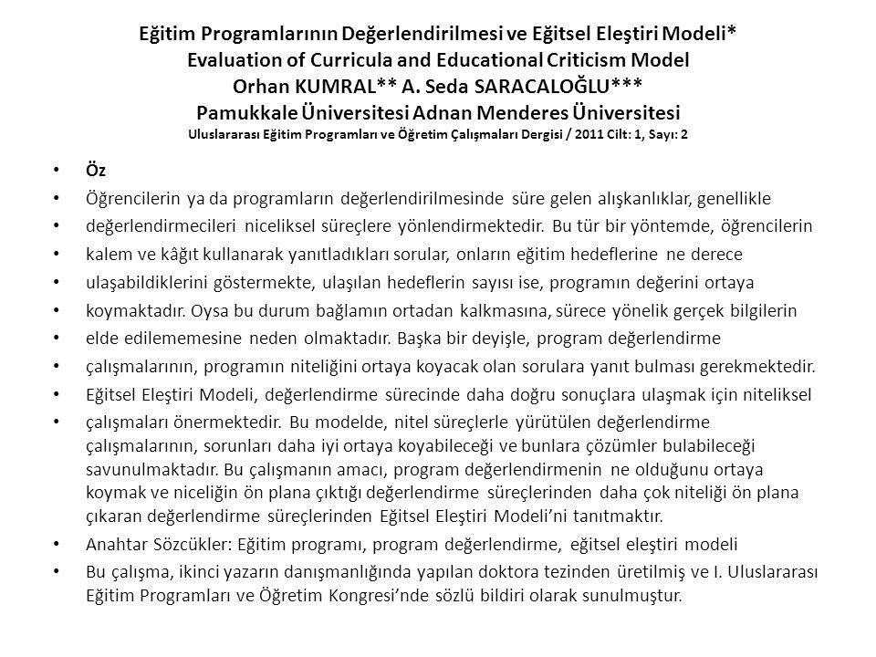 Eğitim Programlarının Değerlendirilmesi ve Eğitsel Eleştiri Modeli* Evaluation of Curricula and Educational Criticism Model Orhan KUMRAL** A.