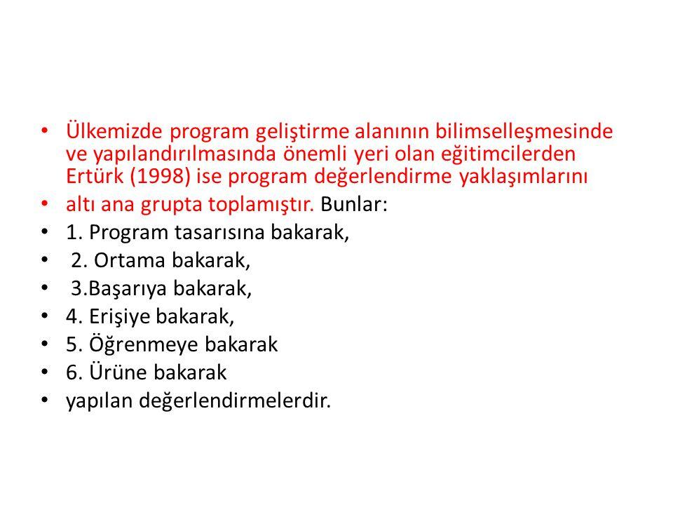 Ülkemizde program geliştirme alanının bilimselleşmesinde ve yapılandırılmasında önemli yeri olan eğitimcilerden Ertürk (1998) ise program değerlendirme yaklaşımlarını altı ana grupta toplamıştır.