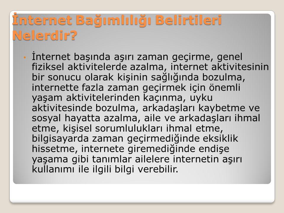 İnternet Bağımlılığı Belirtileri Nelerdir? İnternet başında aşırı zaman geçirme, genel fiziksel aktivitelerde azalma, internet aktivitesinin bir sonuc