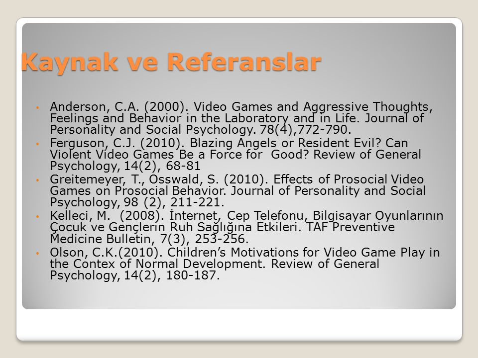 Kaynak ve Referanslar Anderson, C.A. (2000). Video Games and Aggressive Thoughts, Feelings and Behavior in the Laboratory and in Life. Journal of Pers