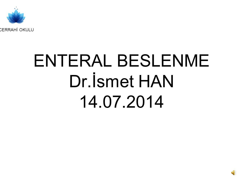 CERRAHİ OKULU ENTERAL BESLENME Dr.İsmet HAN 14.07.2014