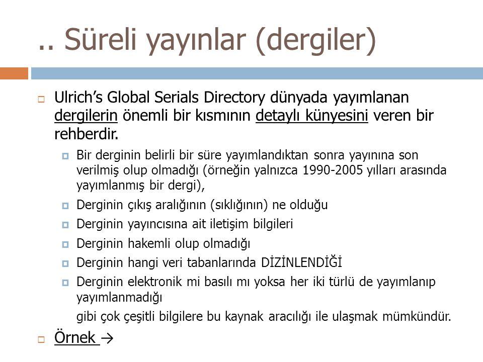 .. Süreli yayınlar (dergiler)  Ulrich's Global Serials Directory dünyada yayımlanan dergilerin önemli bir kısmının detaylı künyesini veren bir rehber