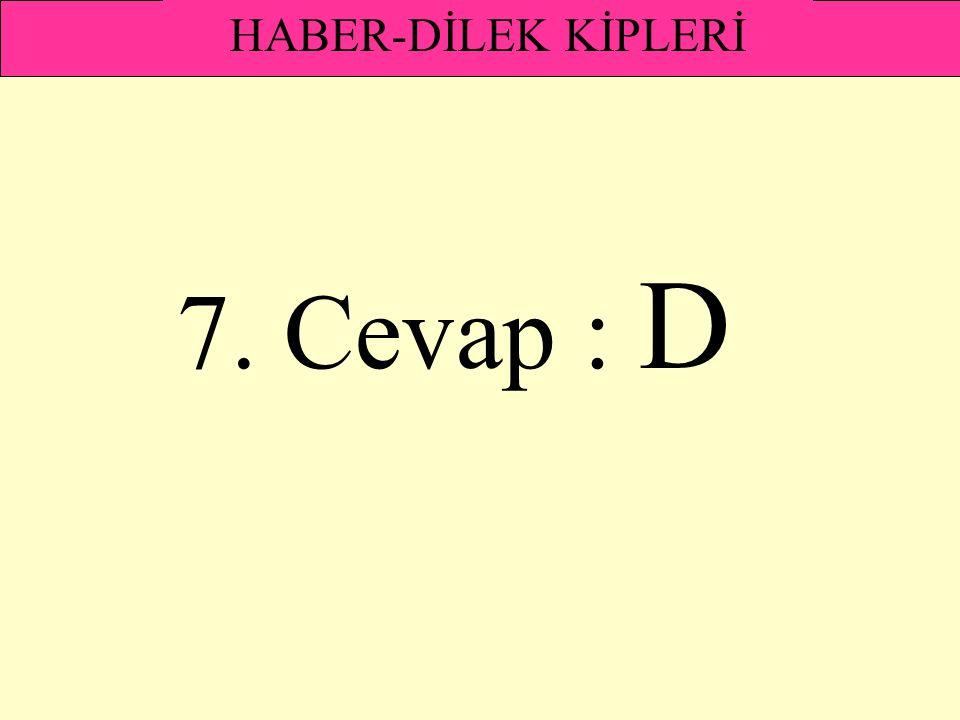 7. Cevap : D HABER-DİLEK KİPLERİ