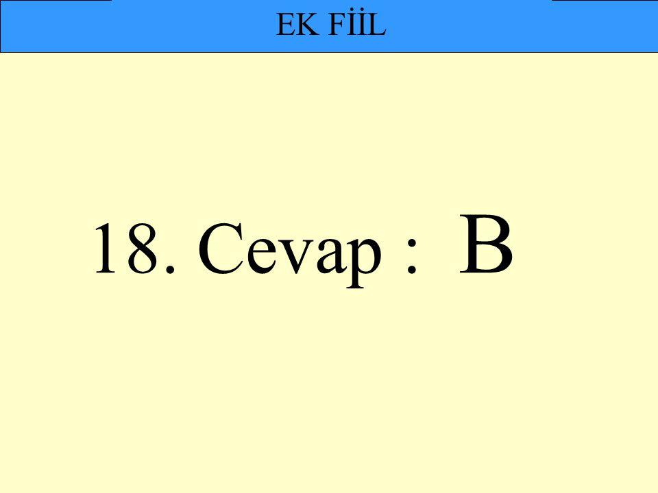 EK FİİL 18. Cevap : B