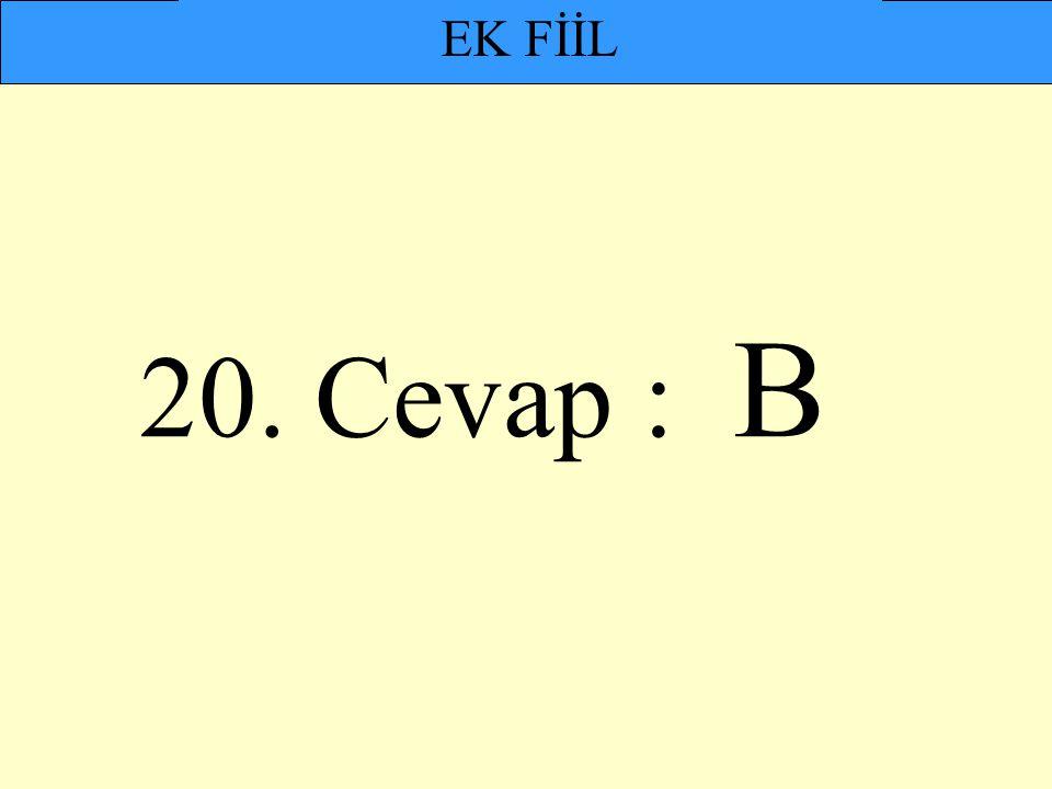 20. Cevap : B EK FİİL