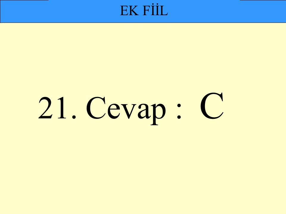 21. Cevap : C EK FİİL
