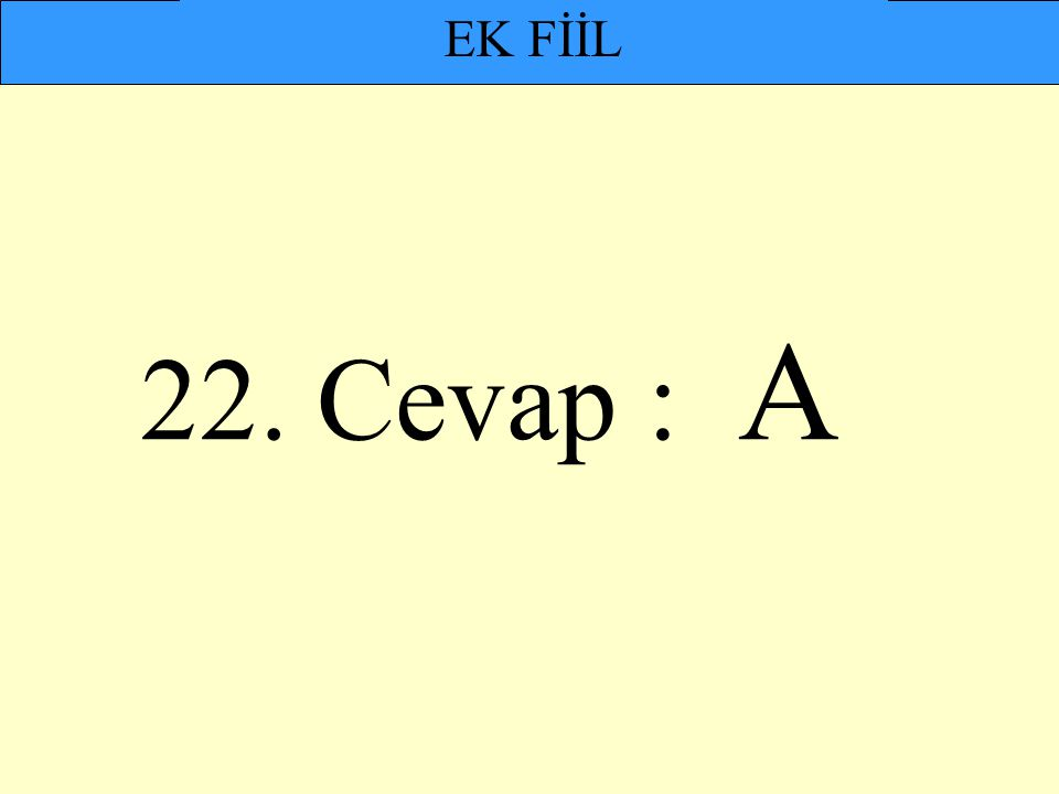 22. Cevap : A EK FİİL