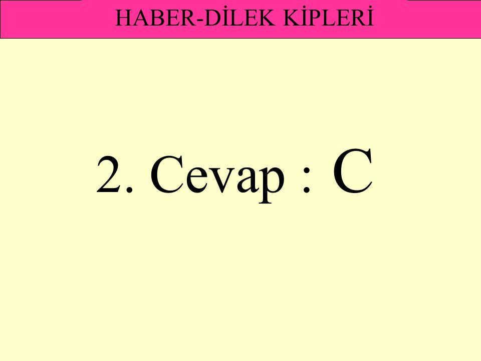 2. Cevap : C HABER-DİLEK KİPLERİ