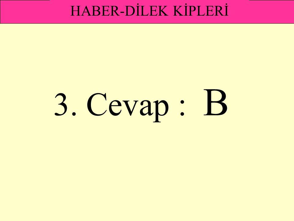 3. Cevap : B HABER-DİLEK KİPLERİ