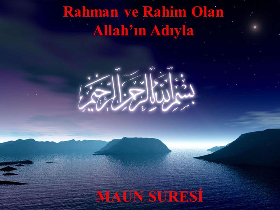 9 Rahman ve Rahim Olan Allah'ın Adıyla MAUN SURESİ