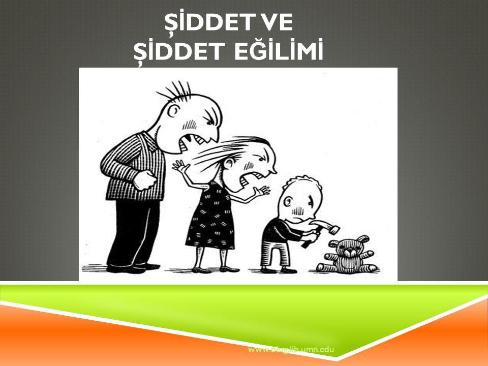 Ş İ DDET VE Ş İ DDET E Ğİ L İ M İ www.blog.lib.umn.edu