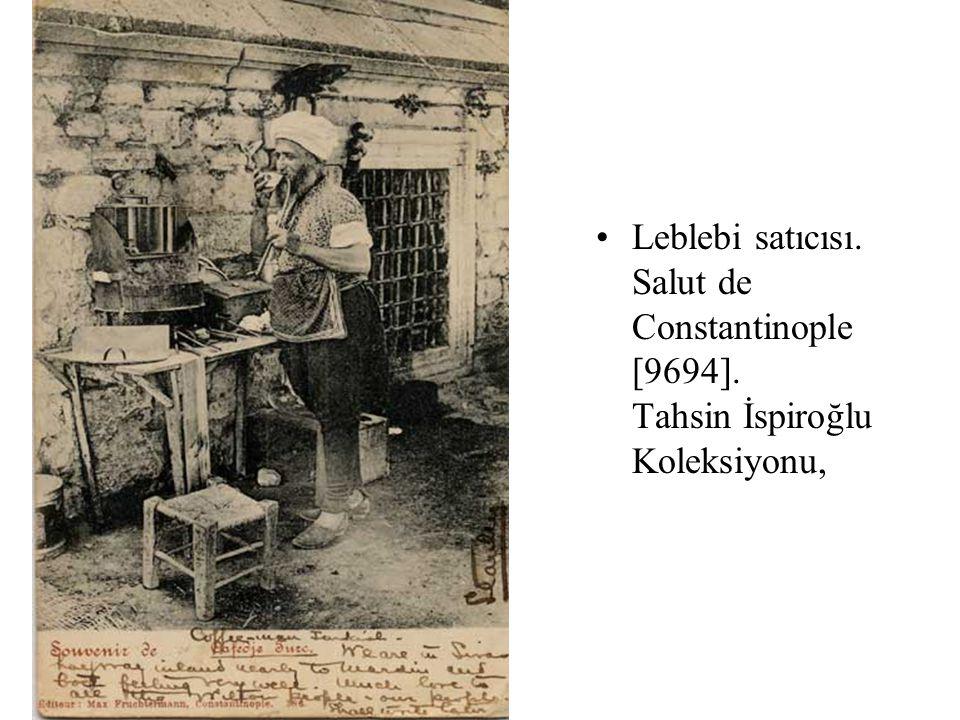 Leblebi satıcısı. Salut de Constantinople [9694]. Tahsin İspiroğlu Koleksiyonu,