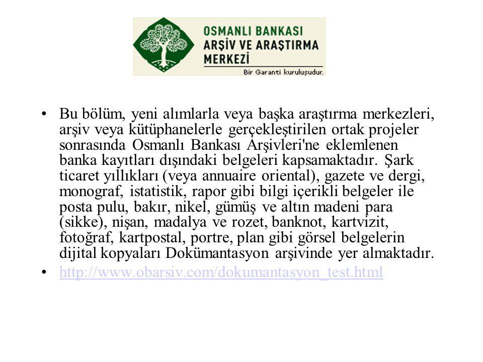 Bu bölüm, yeni alımlarla veya başka araştırma merkezleri, arşiv veya kütüphanelerle gerçekleştirilen ortak projeler sonrasında Osmanlı Bankası Arşivle