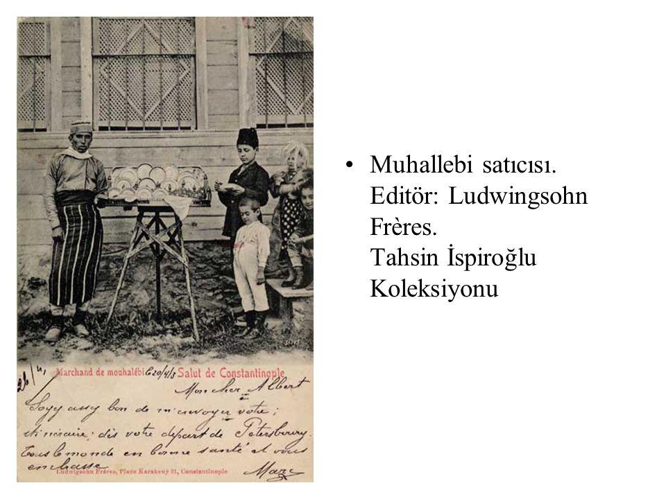 Muhallebi satıcısı. Editör: Ludwingsohn Frères. Tahsin İspiroğlu Koleksiyonu