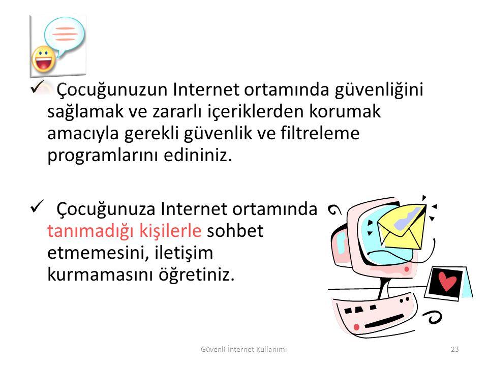 Güvenli İnternet Kullanımı23 Çocuğunuzun Internet ortamında güvenliğini sağlamak ve zararlı içeriklerden korumak amacıyla gerekli güvenlik ve filtrele
