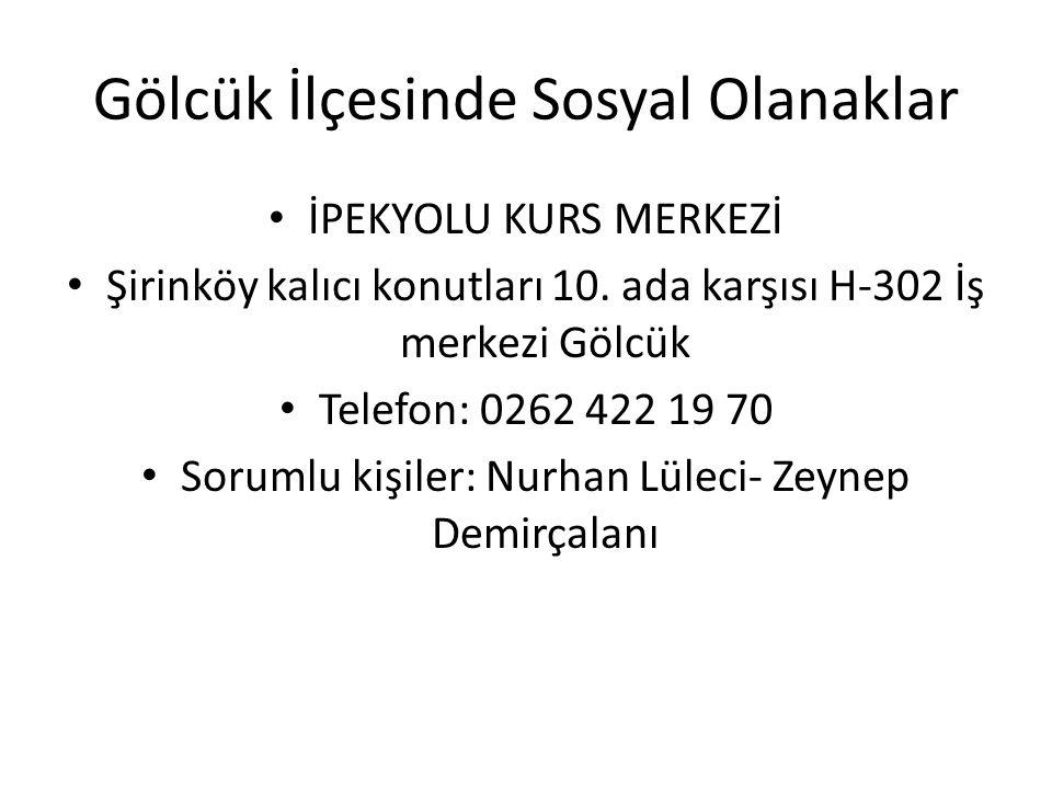 Gölcük İlçesinde Sosyal Olanaklar İPEKYOLU KURS MERKEZİ Şirinköy kalıcı konutları 10. ada karşısı H-302 İş merkezi Gölcük Telefon: 0262 422 19 70 Soru