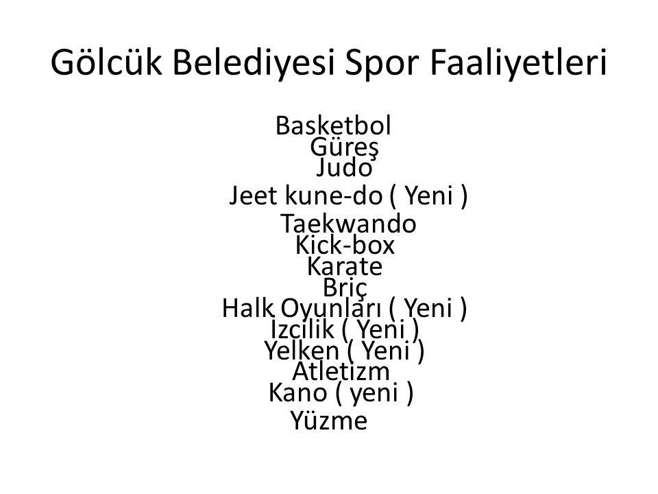 Gölcük Belediyesi Spor Faaliyetleri Basketbol Güreş Judo Jeet kune-do ( Yeni ) Taekwando Kick-box Karate Briç Halk Oyunları ( Yeni ) İzcilik ( Yeni )