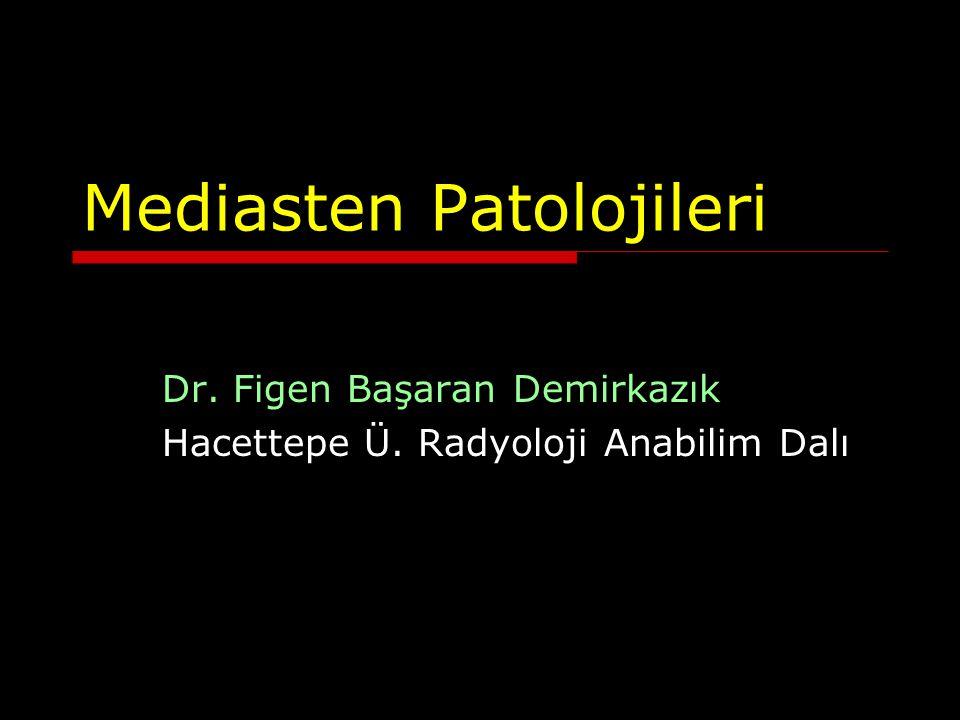Mediasten Patolojileri Dr. Figen Başaran Demirkazık Hacettepe Ü. Radyoloji Anabilim Dalı