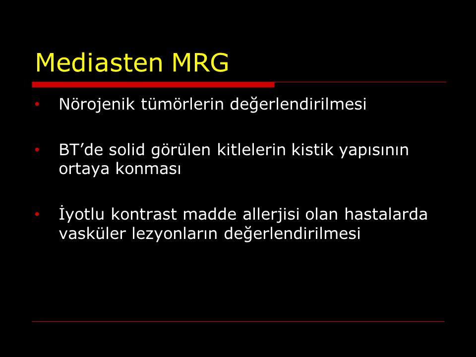 Mediasten MRG Nörojenik tümörlerin değerlendirilmesi BT'de solid görülen kitlelerin kistik yapısının ortaya konması İyotlu kontrast madde allerjisi ol