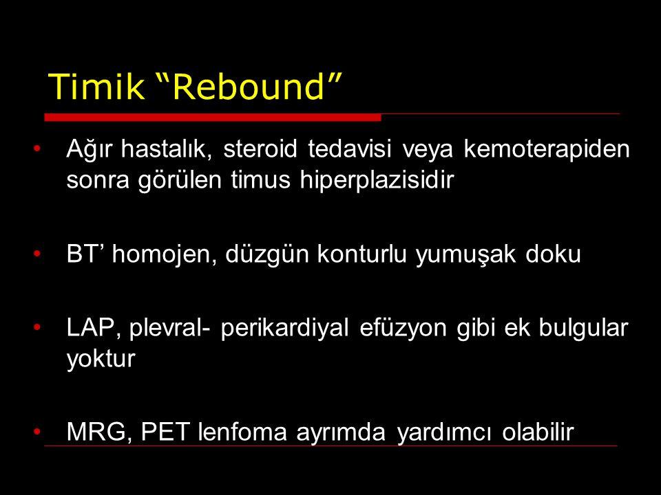 """Timik """"Rebound"""" Ağır hastalık, steroid tedavisi veya kemoterapiden sonra görülen timus hiperplazisidir BT' homojen, düzgün konturlu yumuşak doku LAP,"""
