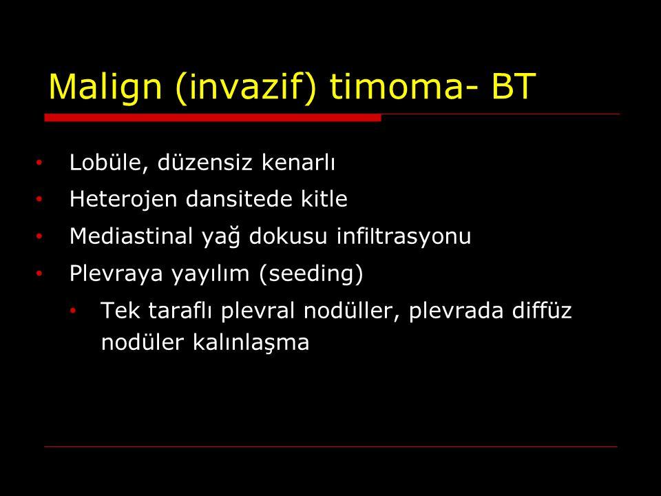 M align ( i nvazif) timoma- BT Lobüle, düzensiz kenarlı Heterojen dansitede kitle Mediastinal yağ dokusu infi l trasyonu Plevraya yayılım (seeding) Te