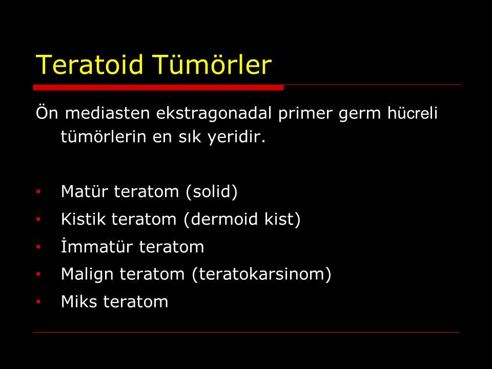 Teratoid Tümörler Ön mediasten ekstragonadal primer germ h ücre li tümörlerin en sık yeridir. Matür teratom (solid) Kistik teratom (dermoid kist) İmma