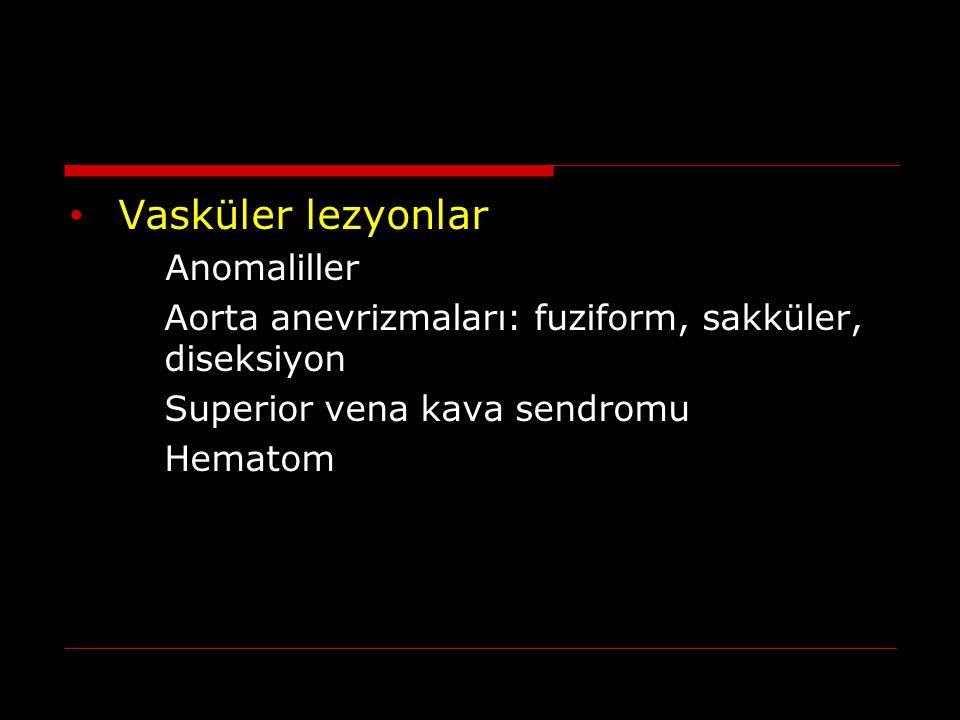 Vasküler lezyonlar Anomaliller Aorta anevrizmaları: fuziform, sakküler, diseksiyon Superior vena kava sendromu Hematom