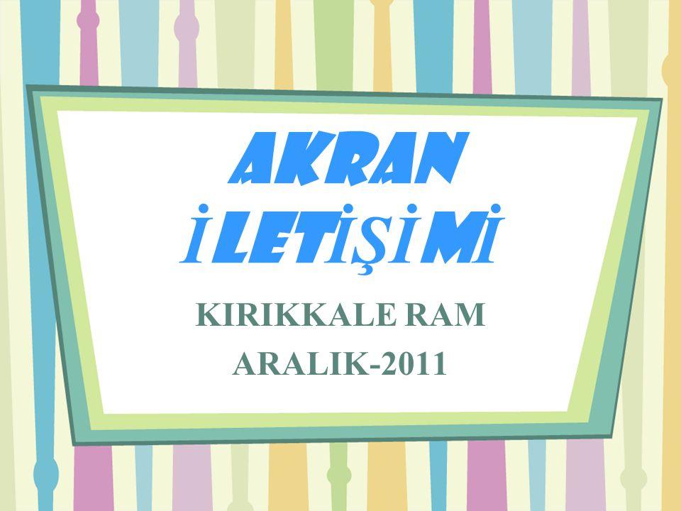 AKRAN İ LET İŞİ M İ KIRIKKALE RAM ARALIK-2011
