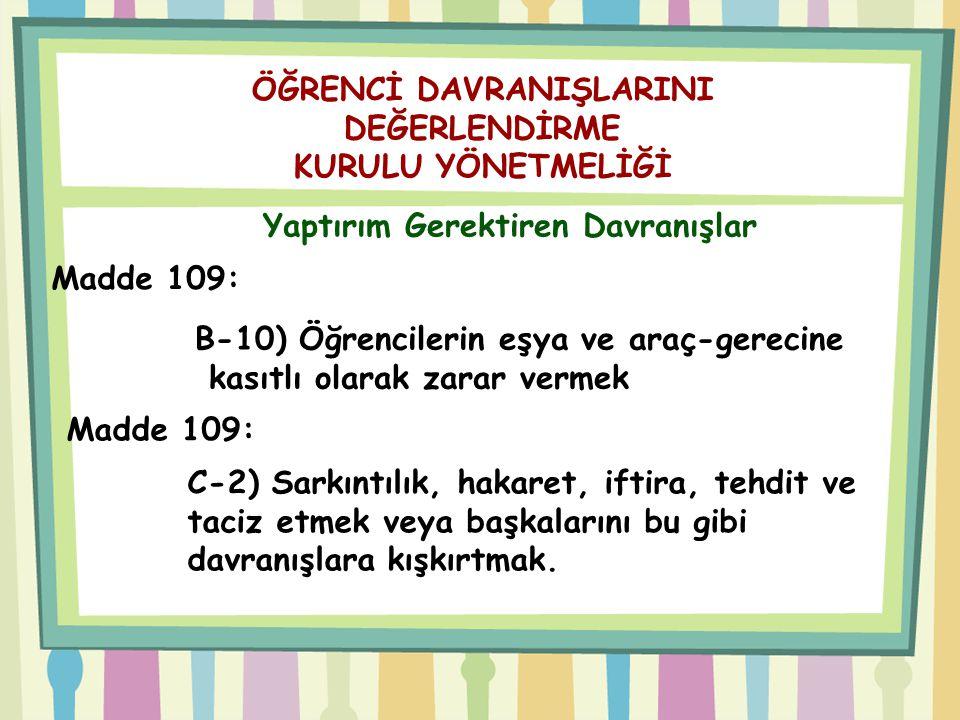 ÖĞRENCİ DAVRANIŞLARINI DEĞERLENDİRME KURULU YÖNETMELİĞİ Yaptırım Gerektiren Davranışlar Madde 109: B-10) Öğrencilerin eşya ve araç-gerecine kasıtlı ol