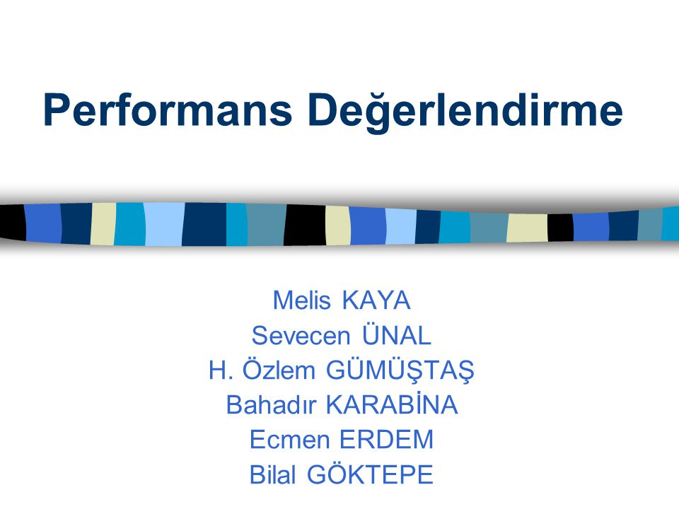 Performans Değerlendirme Melis KAYA Sevecen ÜNAL H.