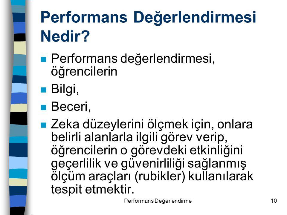 Performans Değerlendirme10 Performans Değerlendirmesi Nedir? n Performans değerlendirmesi, öğrencilerin n Bilgi, n Beceri, n Zeka düzeylerini ölçmek i