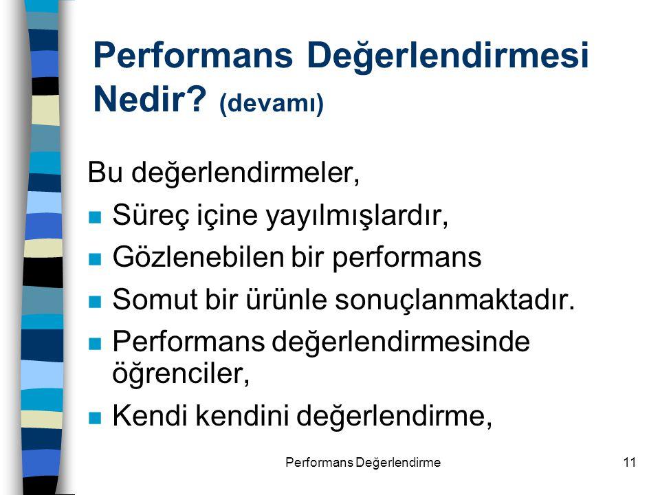 Performans Değerlendirme11 Performans Değerlendirmesi Nedir? (devamı) Bu değerlendirmeler, n Süreç içine yayılmışlardır, n Gözlenebilen bir performans