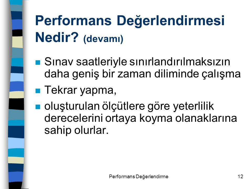 Performans Değerlendirme12 n Sınav saatleriyle sınırlandırılmaksızın daha geniş bir zaman diliminde çalışma n Tekrar yapma, n oluşturulan ölçütlere gö