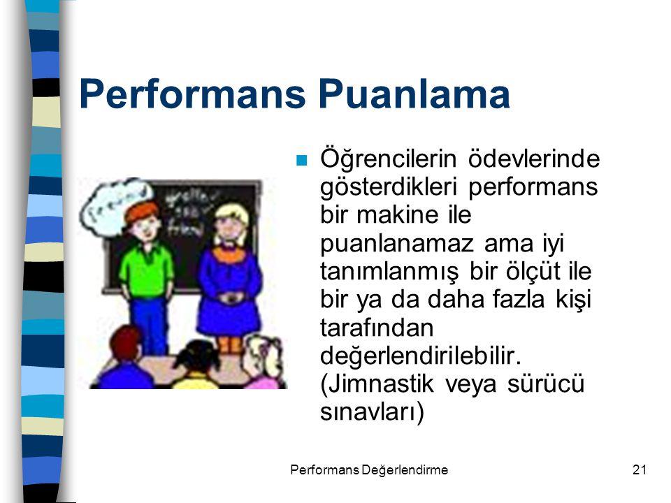 Performans Değerlendirme21 Performans Puanlama n Öğrencilerin ödevlerinde gösterdikleri performans bir makine ile puanlanamaz ama iyi tanımlanmış bir