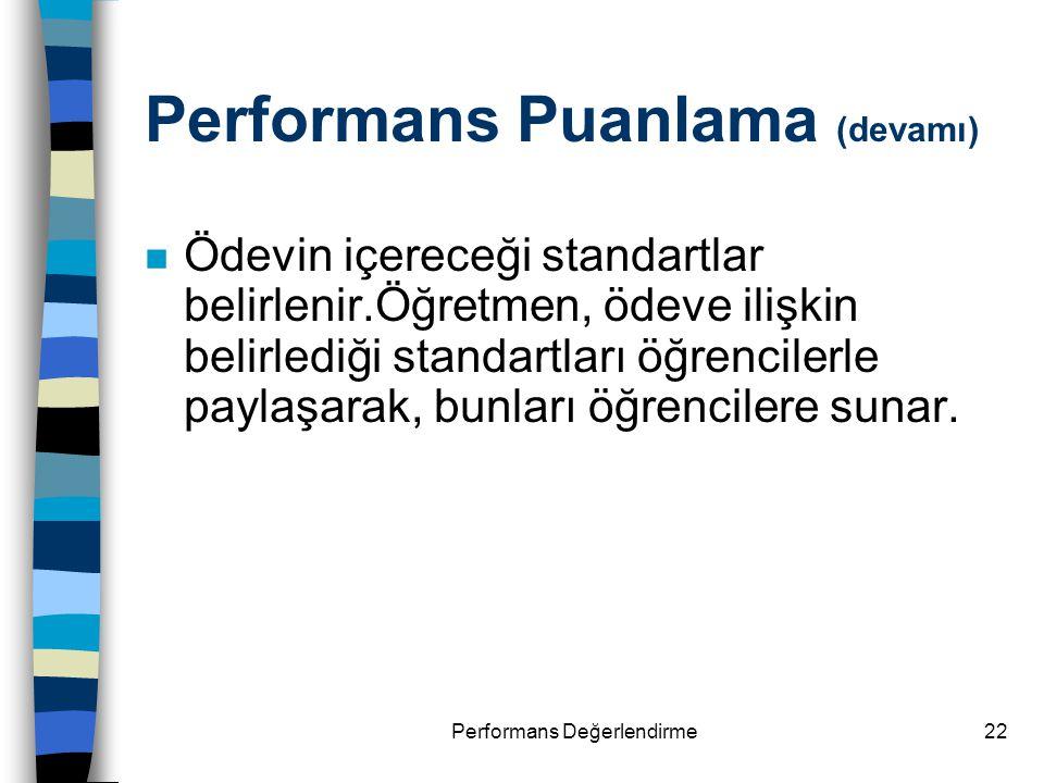 Performans Değerlendirme22 Performans Puanlama (devamı) n Ödevin içereceği standartlar belirlenir.Öğretmen, ödeve ilişkin belirlediği standartları öğr
