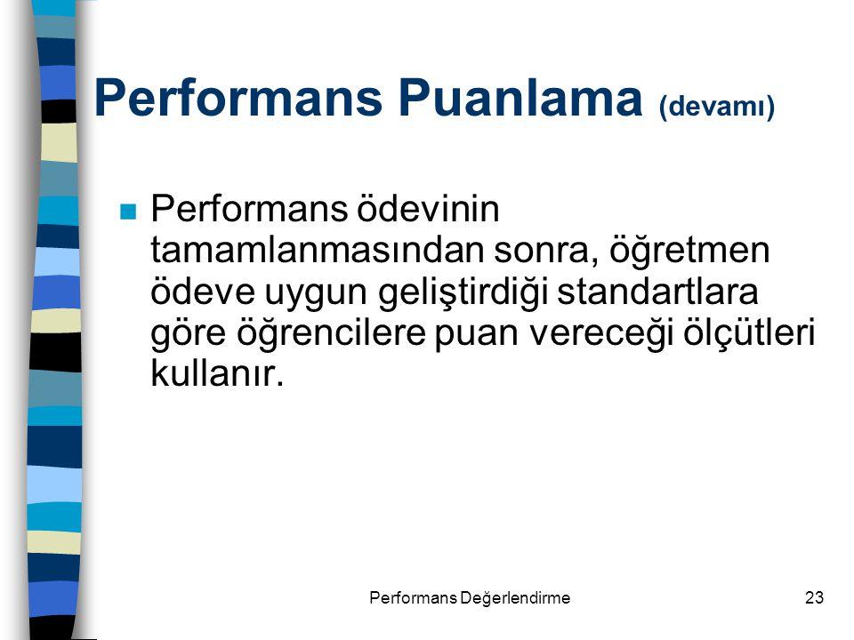 Performans Değerlendirme23 n Performans ödevinin tamamlanmasından sonra, öğretmen ödeve uygun geliştirdiği standartlara göre öğrencilere puan vereceği