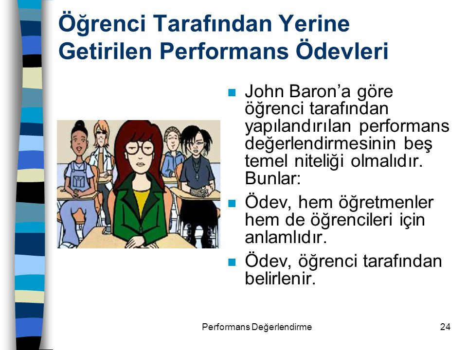 Performans Değerlendirme24 Öğrenci Tarafından Yerine Getirilen Performans Ödevleri John Baron'a göre öğrenci tarafından yapılandırılan performans değe