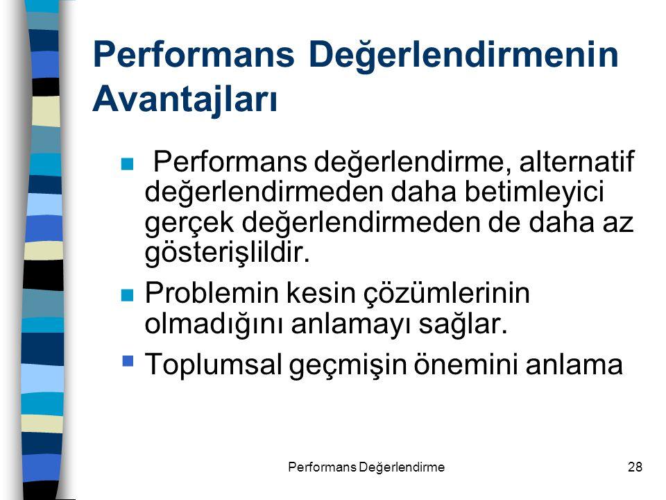 Performans Değerlendirme28 Performans Değerlendirmenin Avantajları n Performans değerlendirme, alternatif değerlendirmeden daha betimleyici gerçek değ