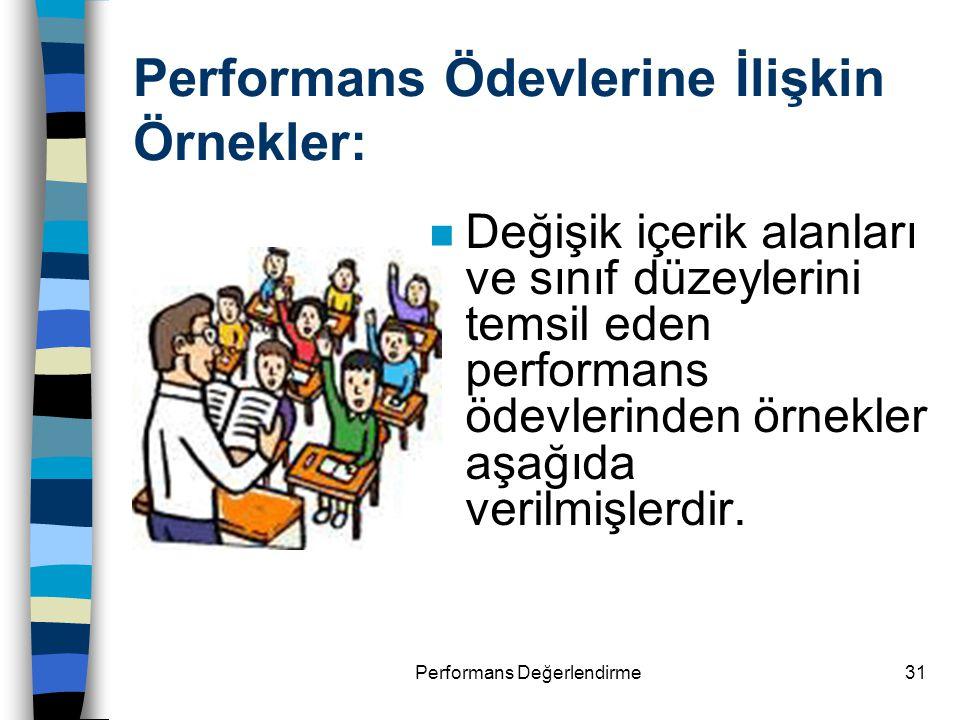 Performans Değerlendirme31 Performans Ödevlerine İlişkin Örnekler: n Değişik içerik alanları ve sınıf düzeylerini temsil eden performans ödevlerinden
