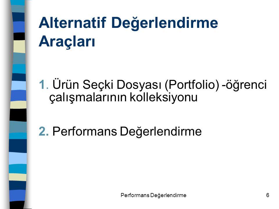 Performans Değerlendirme6 Alternatif Değerlendirme Araçları 1. Ürün Seçki Dosyası (Portfolio) -öğrenci çalışmalarının kolleksiyonu 2. Performans Değer