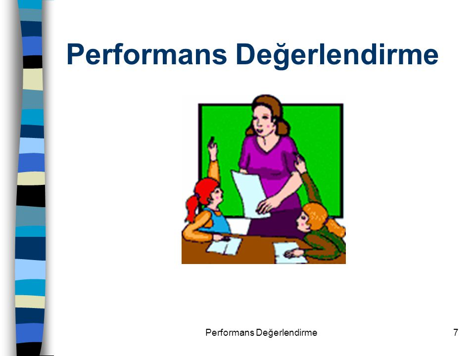 Performans Değerlendirme28 Performans Değerlendirmenin Avantajları n Performans değerlendirme, alternatif değerlendirmeden daha betimleyici gerçek değerlendirmeden de daha az gösterişlildir.