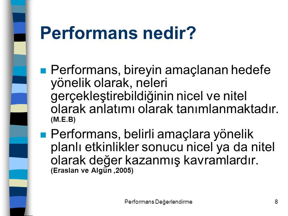 8 Performans nedir? n Performans, bireyin amaçlanan hedefe yönelik olarak, neleri gerçekleştirebildiğinin nicel ve nitel olarak anlatımı olarak tanıml