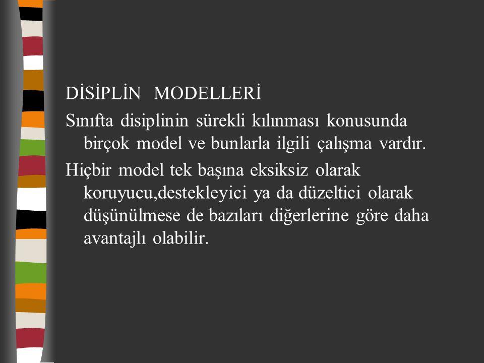 DİSİPLİN MODELLERİ Sınıfta disiplinin sürekli kılınması konusunda birçok model ve bunlarla ilgili çalışma vardır. Hiçbir model tek başına eksiksiz ola